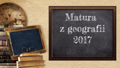 Matura z geografii 2017