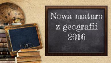 Nowa matura z geografii 2016