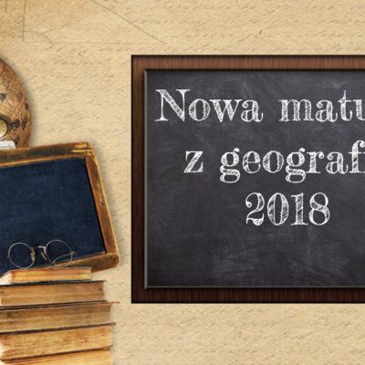 Nowa matura z geografii 2018