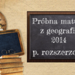Próbna matura z geografii 2014 poziom rozszerzony