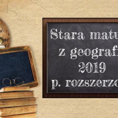 Stara matura z geografii 2019 poziom rozszerzony